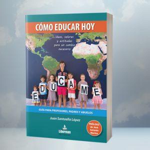 CÓMO EDUCAR HOY - Guía para profesores, padres y abuelos